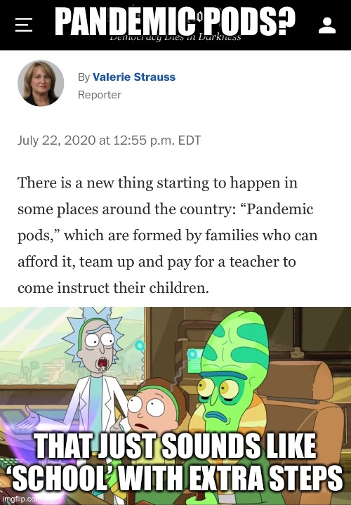 PANDEMIC PODS? THAT JUST SOUNDS LIKE 'SCHOOL' WITH EXTRA STEPS | image tagged in rick and morty-extra steps | made w/ Imgflip meme maker