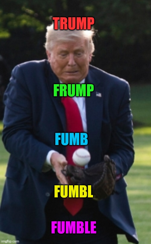 5 easy words |  TRUMP; FRUMP; FUMB; FUMBL; FUMBLE | image tagged in memes,donald trump | made w/ Imgflip meme maker