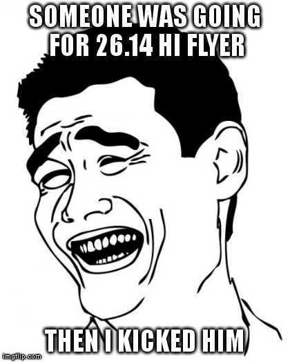 Yao Ming Meme | SOMEONE WAS GOING FOR 26.14 HI FLYER THEN I KICKED HIM | image tagged in memes,yao ming | made w/ Imgflip meme maker