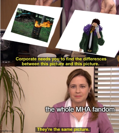 They're The Same Picture Meme |  the whole MHA fandom | image tagged in memes,they're the same picture | made w/ Imgflip meme maker