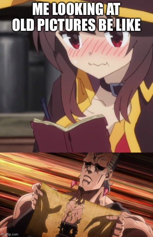 Why are they so cringy? |  ME LOOKING AT OLD PICTURES BE LIKE | image tagged in megumin's diary,polnareff template,memes,jojo meme | made w/ Imgflip meme maker