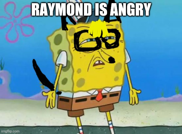 a another cursed animal crossing image |  RAYMOND IS ANGRY | image tagged in angry spongebob,raymond,animal crossing,cursed image,raymond the ink demon | made w/ Imgflip meme maker