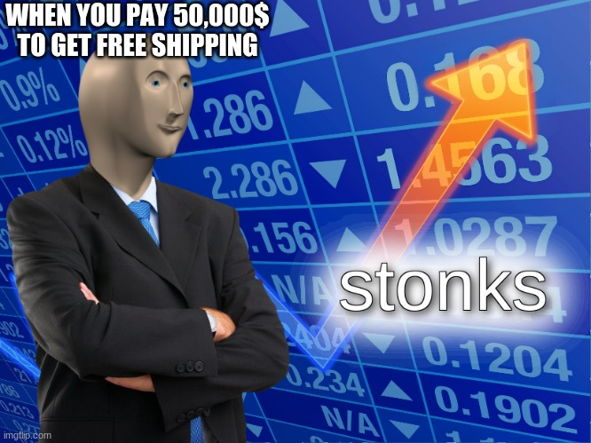 Big Stonks |  WHEN YOU PAY 50,000$ TO GET FREE SHIPPING | image tagged in stonks | made w/ Imgflip meme maker