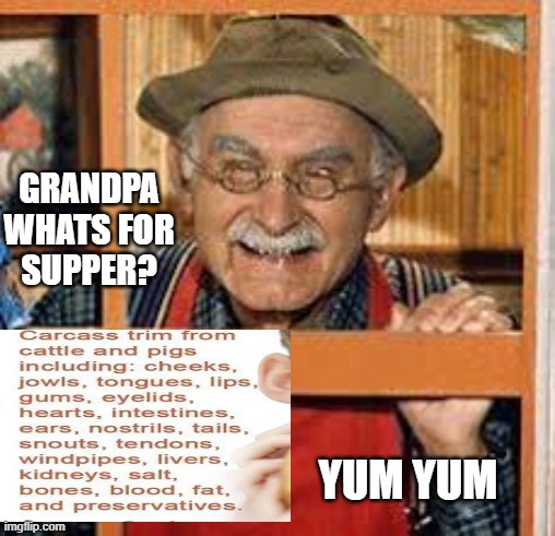 Grandpa Whats For Supper?  Hotdogs! |  GRANDPA WHATS FOR SUPPER? YUM YUM | image tagged in food | made w/ Imgflip meme maker