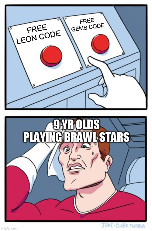 Two Buttons Meme |  FREE GEMS CODE; FREE LEON CODE; 9 YR OLDS PLAYING BRAWL STARS | image tagged in memes,two buttons | made w/ Imgflip meme maker