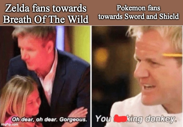 Gordon Ramsey talking to kids vs talking to adults |  Zelda fans towards Breath Of The Wild; Pokemon fans towards Sword and Shield | image tagged in gordon ramsey talking to kids vs talking to adults,pokemon sword and shield,the legend of zelda,the legend of zelda breath of th | made w/ Imgflip meme maker