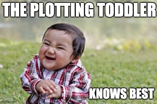 The Plotting Toddler |  THE PLOTTING TODDLER; KNOWS BEST | image tagged in memes,evil toddler | made w/ Imgflip meme maker