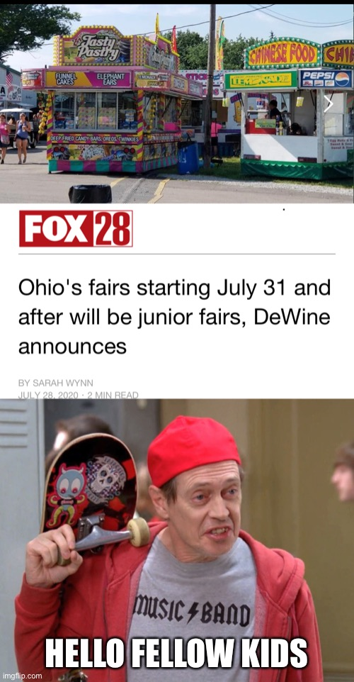 I'm going to the Ohio State Fair one way or another |  HELLO FELLOW KIDS | image tagged in steve buscemi fellow kids,ohio state,ohio,ohio state buckeyes | made w/ Imgflip meme maker