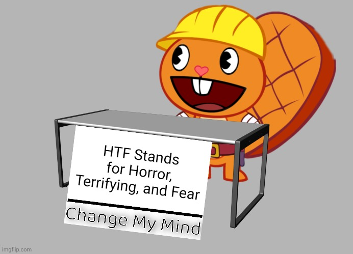 Handy (Change My Mind) (HTF Meme) |  HTF Stands for Horror, Terrifying, and Fear | image tagged in handy change my mind htf meme,change my mind,memes,funny,happy tree friends | made w/ Imgflip meme maker