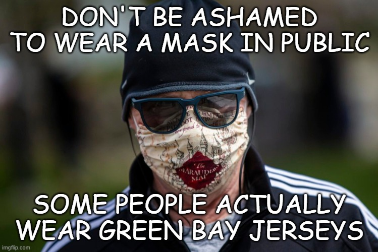 Mask Shame |  DON'T BE ASHAMED TO WEAR A MASK IN PUBLIC; SOME PEOPLE ACTUALLY WEAR GREEN BAY JERSEYS | image tagged in shame,bears,packers,green bay packers,go bears,chicago bears | made w/ Imgflip meme maker