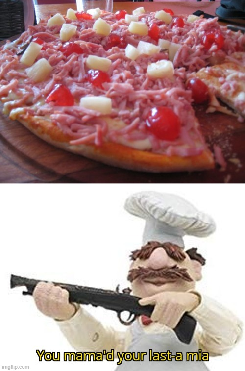 Gross pizza | image tagged in you mama'd your last-a mia,gross | made w/ Imgflip meme maker