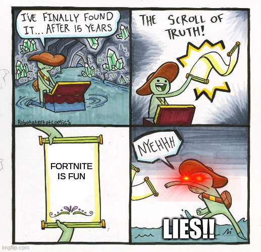 THE NOT SO TRUTHFUL TRUTH |  FORTNITE IS FUN; LIES!! | image tagged in memes,the scroll of truth | made w/ Imgflip meme maker