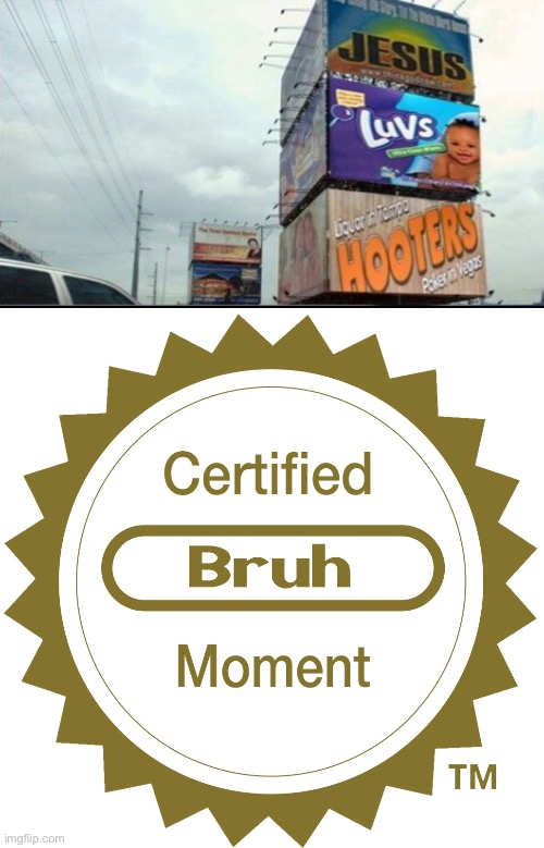 image tagged in certified bruh moment,memes,funny memes,jesus,luvs,hooters | made w/ Imgflip meme maker