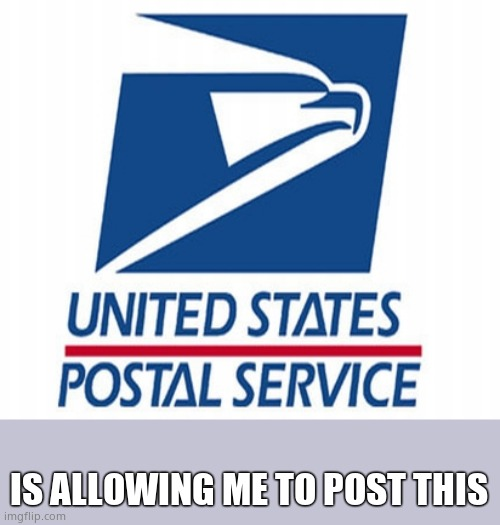 USPS - POST OFFICE |  IS ALLOWING ME TO POST THIS | image tagged in usps - post office | made w/ Imgflip meme maker