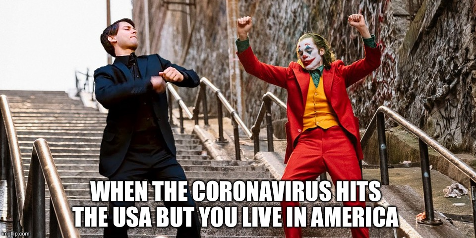 Congratulations USA is dead |  WHEN THE CORONAVIRUS HITS THE USA BUT YOU LIVE IN AMERICA | image tagged in peter joker dancing | made w/ Imgflip meme maker