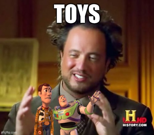Toy Aliens |  TOYS | image tagged in memes,ancient aliens,woody n buzz | made w/ Imgflip meme maker