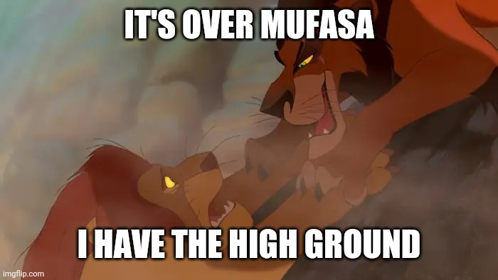 High ground Scar |  IT'S OVER MUFASA; I HAVE THE HIGH GROUND | image tagged in mufasa,cliffhanger,star wars,obi wan kenobi,high ground | made w/ Imgflip meme maker
