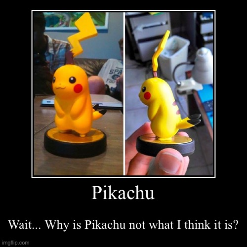 I really don't know either | Pikachu | Wait... Why is Pikachu not what I think it is? | image tagged in funny,demotivationals,pikachu,pokemon,design fails,you had one job | made w/ Imgflip demotivational maker
