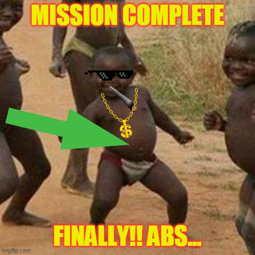 Abs.. |  MISSION COMPLETE; FINALLY!! ABS... | image tagged in memes,third world success kid | made w/ Imgflip meme maker