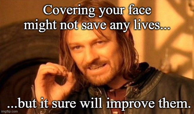 Be Selfless |  Covering your face might not save any lives... ...but it sure will improve them. | image tagged in memes,one does not simply | made w/ Imgflip meme maker