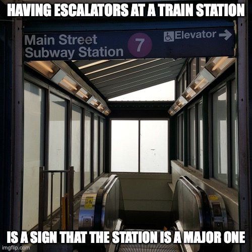 Subway Station Escalator |  HAVING ESCALATORS AT A TRAIN STATION; IS A SIGN THAT THE STATION IS A MAJOR ONE | image tagged in escalator,memes,public transport,subway | made w/ Imgflip meme maker