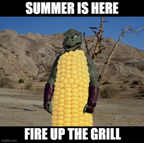 Gorn on the cob |  SUMMER IS HERE; FIRE UP THE GRILL | image tagged in gorn on the cob,hunting,gorn,star trek,tos,captain kirk | made w/ Imgflip meme maker