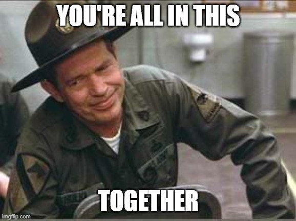 Sargent Hulka |  YOU'RE ALL IN THIS; TOGETHER | image tagged in funny | made w/ Imgflip meme maker