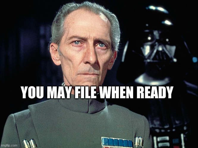 YOU MAY FILE WHEN READY | image tagged in grand moff tarkin | made w/ Imgflip meme maker