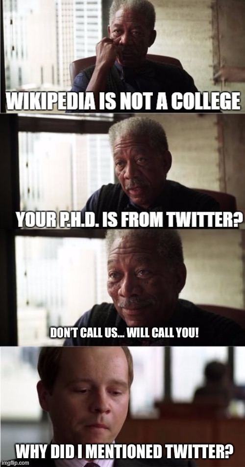 I needed that job! |  DON'T CALL US… WILL CALL YOU! WHY DID I MENTIONED TWITTER? | image tagged in twitter,job interview,jobs,funny memes | made w/ Imgflip meme maker