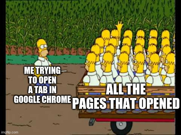 Me and the bois hosting how to open incognito tabs lessons |  ME TRYING TO OPEN A TAB IN GOOGLE CHROME; ALL THE PAGES THAT OPENED | image tagged in sigh,lifeeee,if only,alexander hamilton,we are waiting in the wings for you | made w/ Imgflip meme maker