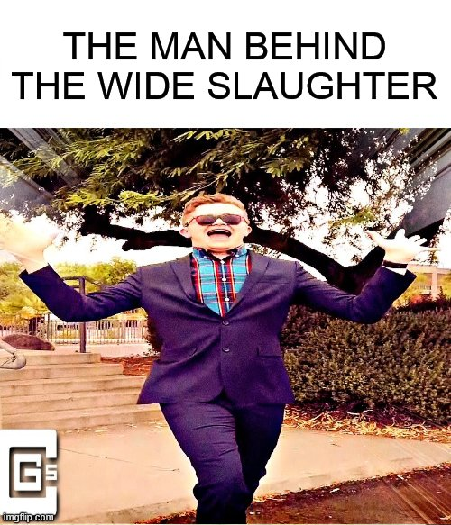 wide purple guy |  THE MAN BEHIND THE WIDE SLAUGHTER | image tagged in cg5 | made w/ Imgflip meme maker