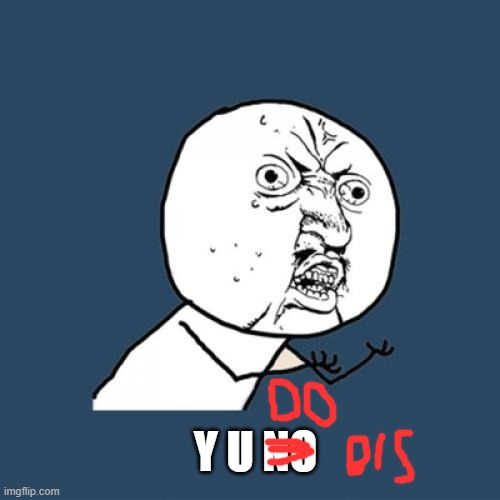 Y U No Meme | Y U NO | image tagged in memes,y u no | made w/ Imgflip meme maker