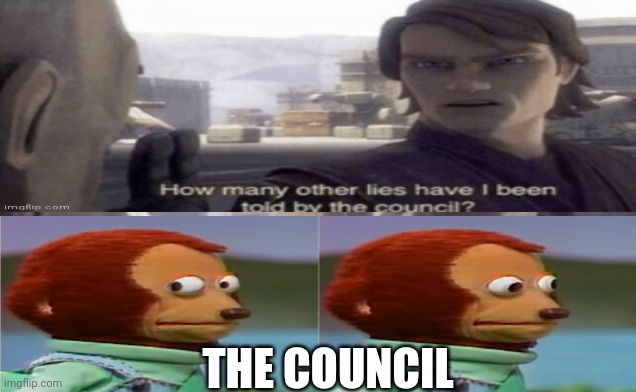 THE COUNCIL | image tagged in star wars,memes,funny,anakin skywalker | made w/ Imgflip meme maker