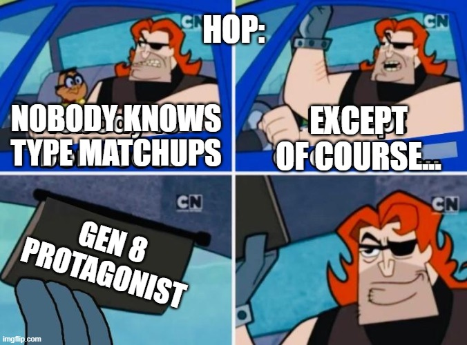 Nobody is born cool |  HOP:; NOBODY KNOWS TYPE MATCHUPS; EXCEPT OF COURSE... GEN 8 PROTAGONIST | image tagged in nobody is born cool | made w/ Imgflip meme maker