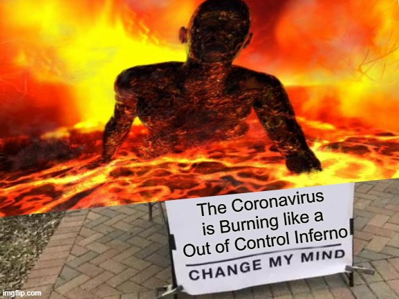 Change My Mind |  The Coronavirus is Burning like a Out of Control Inferno | image tagged in memes,change my mind,coronavirus meme,coronavirus,covid-19,covidiots | made w/ Imgflip meme maker