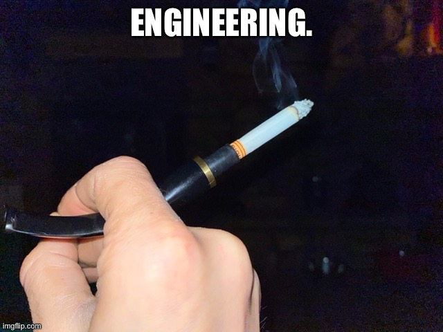 Engineering. |  ENGINEERING. | image tagged in hunter s thompson,pipe,cigarette,engineering | made w/ Imgflip meme maker