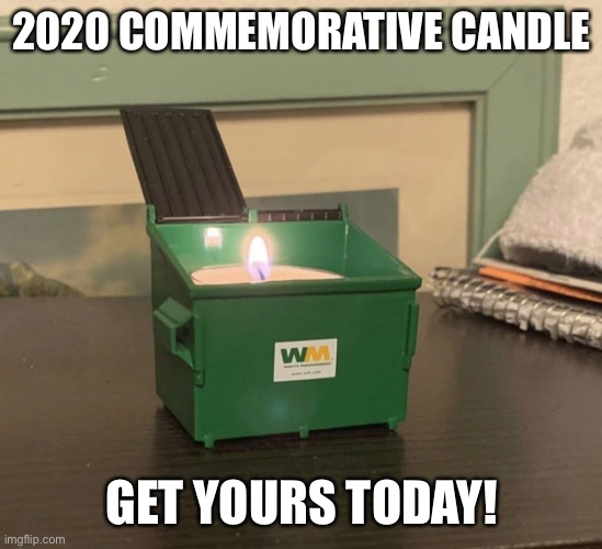 Commemorating 2020 |  2020 COMMEMORATIVE CANDLE; GET YOURS TODAY! | image tagged in 2020,sucks | made w/ Imgflip meme maker