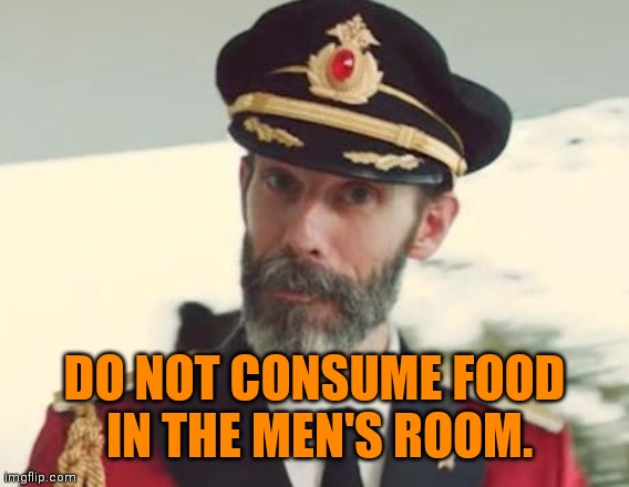 Captain Obvious |  DO NOT CONSUME FOOD  IN THE MEN'S ROOM. | image tagged in captain obvious | made w/ Imgflip meme maker