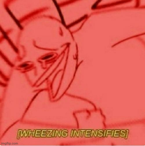 Wheeze | image tagged in wheeze | made w/ Imgflip meme maker