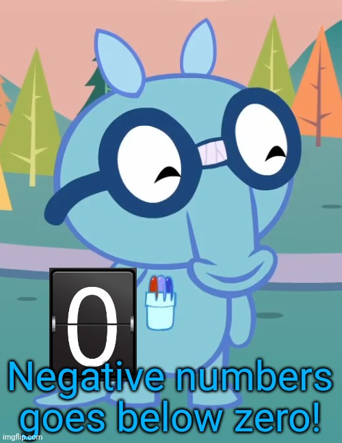 Happy Sniffles (HTF) | Negative numbers goes below zero! | image tagged in happy sniffles htf | made w/ Imgflip meme maker