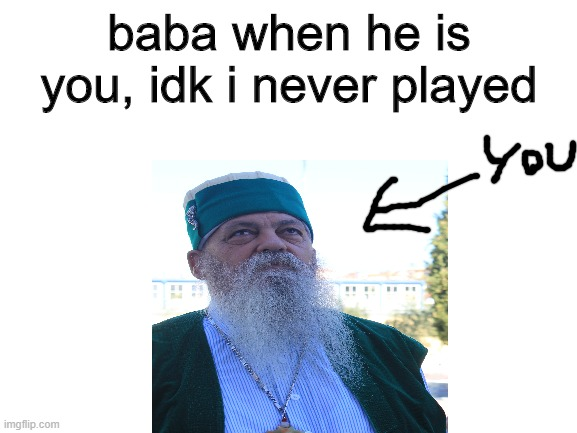 when baba is you idk i never played |  baba when he is you, idk i never played | image tagged in baba is you,idk i never played | made w/ Imgflip meme maker