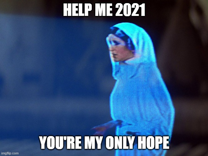 Princess Leia Hologram |  HELP ME 2021; YOU'RE MY ONLY HOPE | image tagged in princess leia hologram | made w/ Imgflip meme maker
