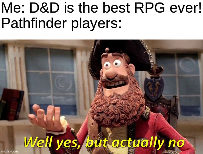 Well Yes, But Actually No |  Me: D&D is the best RPG ever! Pathfinder players: | image tagged in memes,well yes but actually no | made w/ Imgflip meme maker