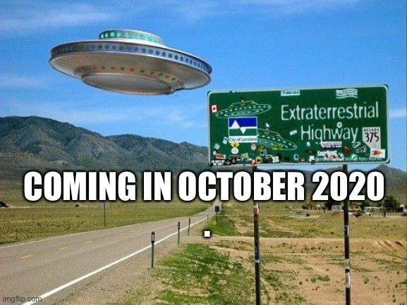 October 2020 |  COMING IN OCTOBER 2020  . | image tagged in ufo | made w/ Imgflip meme maker