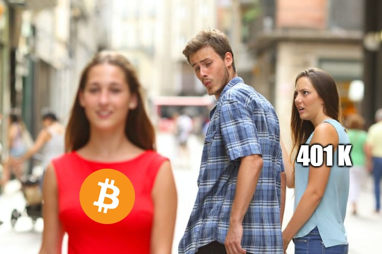 Bitcoin is my retirement plan |  401 K | image tagged in memes,distracted boyfriend,bitcoin,btc | made w/ Imgflip meme maker