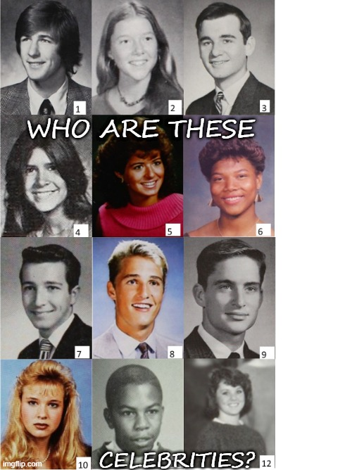 Celebrity High School Photos |  WHO ARE THESE; CELEBRITIES? | image tagged in celebrity | made w/ Imgflip meme maker