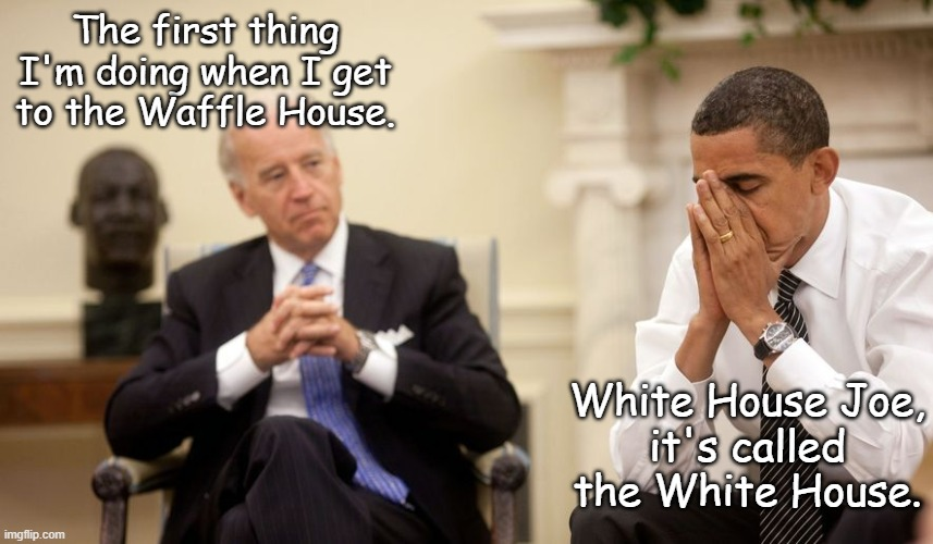 The commander and chef. |  The first thing I'm doing when I get to the Waffle House. White House Joe, it's called the White House. | image tagged in biden | made w/ Imgflip meme maker