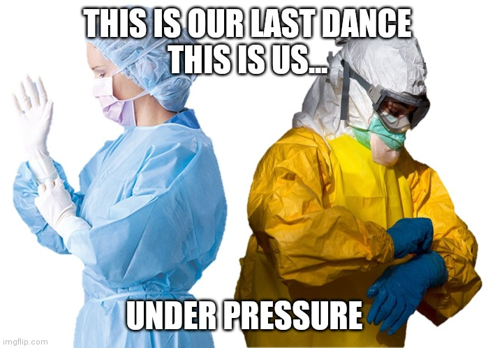 THIS IS OUR LAST DANCE THIS IS US... UNDER PRESSURE | image tagged in roper hospital ppe | made w/ Imgflip meme maker