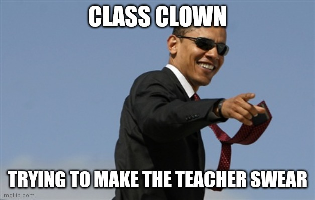 CLASS CLOWN TRYING TO MAKE THE TEACHER SWEAR | image tagged in memes,cool obama | made w/ Imgflip meme maker