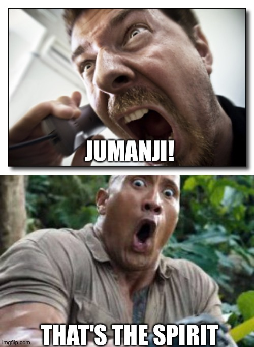 THAT'S THE SPIRIT JUMANJI! | image tagged in memes,shouter,jumanji | made w/ Imgflip meme maker